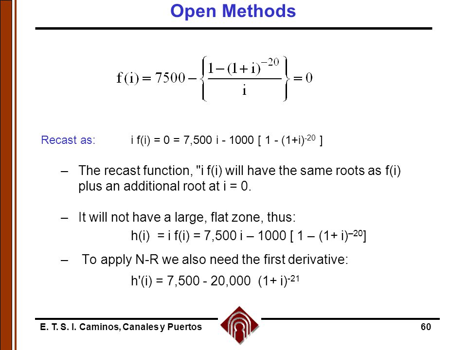Open Methods Recast as: i f(i) = 0 = 7,500 i - 1000 [ 1 - (1+i)-20 ]